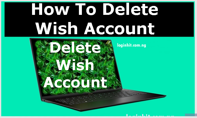 How To Delete Wish Account | Cancel Account - LOGINHIT