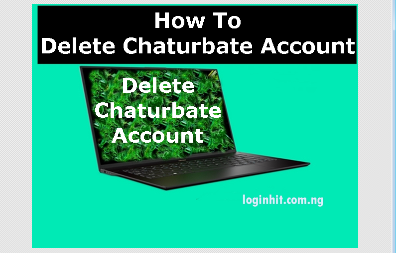How to delete chaturbate