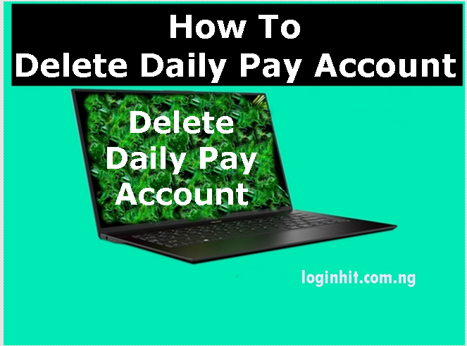 How To Delete, Cancel, Close or Deactivate Daily Pay Account