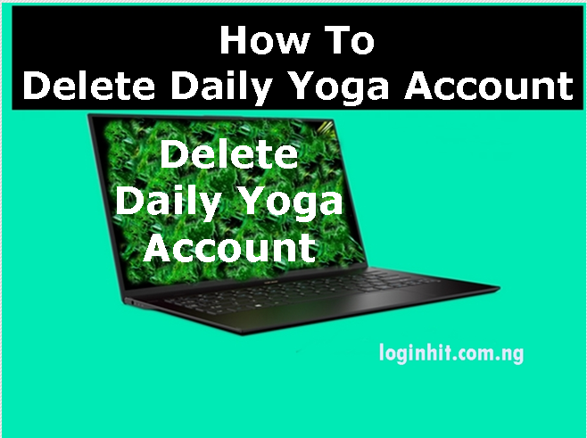 How To Delete, Cancel, Close or Deactivate Daily Yoga Account