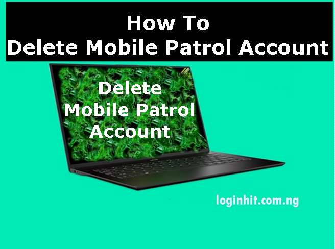 How To Delete, Cancel, Close or Deactivate Mobile Patrol Account
