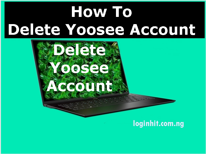 How To Delete, Cancel, Close or Deactivate Yoosee Account