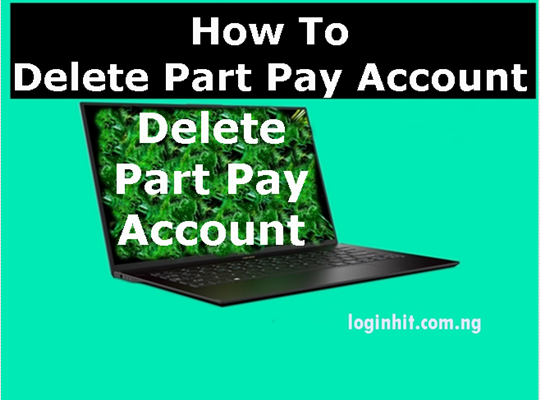 How To Delete, Cancel, Close or Deactivate Part Pay Account