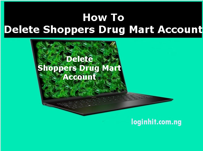 How To Delete, Cancel, Close or Deactivate Shoppers Drug Mart Account