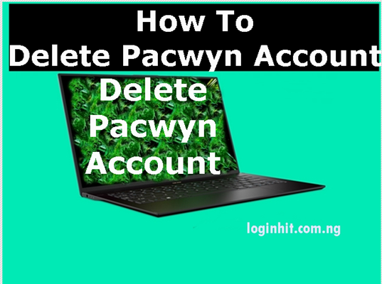 How To Delete, Cancel, Close or Deactivate Pacwyn Account