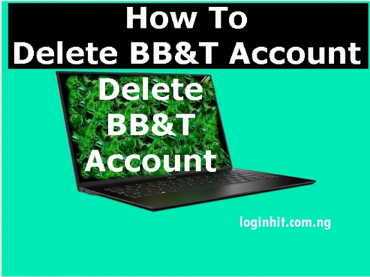 How To Delete, Cancel, Close or Deactivate BB&T Account
