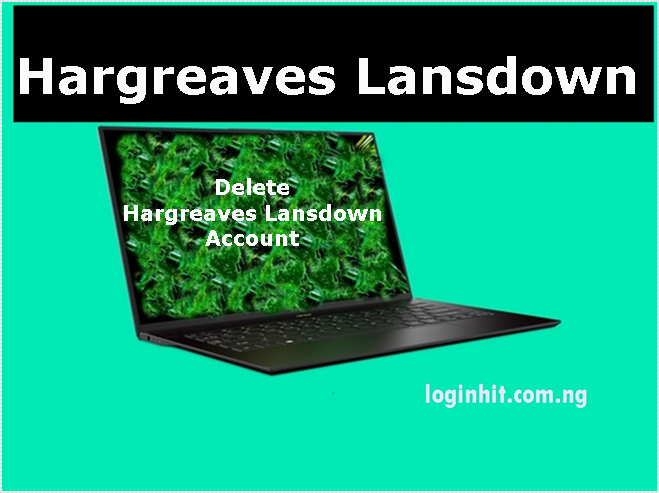 How To Delete, Cancel, Close or Deactivate Hargreaves Lansdown Account