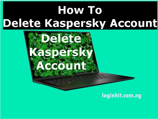 How To Delete, Cancel, Close or Deactivate Kaspersky Account