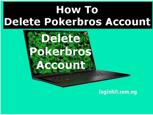How To Delete, Cancel, Close or Deactivate Pokerbros Account
