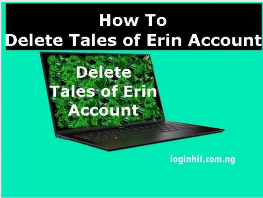 How To Delete, Cancel, Close or Deactivate Tales of Erin Account