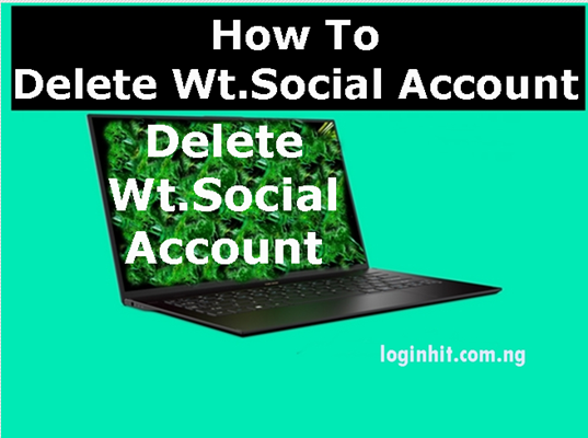 How To Delete, Cancel, Close or Deactivate Wt.Social Account