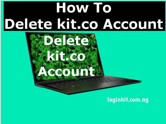 How To Delete, Cancel, Close or Deactivate kit co Account