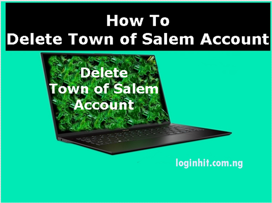 How To Delete, Cancel, Close or Deactivate Town of Salem Account
