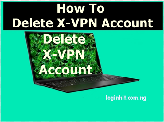 How To Delete, Cancel, Close or Deactivate X-VPN Account